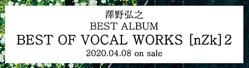 澤野弘之 BEST ALBUM BEST OF VOCAL WORKS [nZk]2 2020.04.08 on sale
